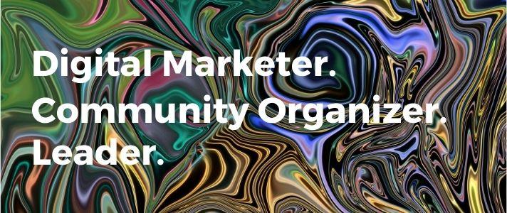 Portfolio header - digital marketer, community organizer, leader